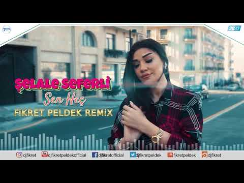 Şelale Seferli - Sen Heç (Fikret Peldek Remix) 2020
