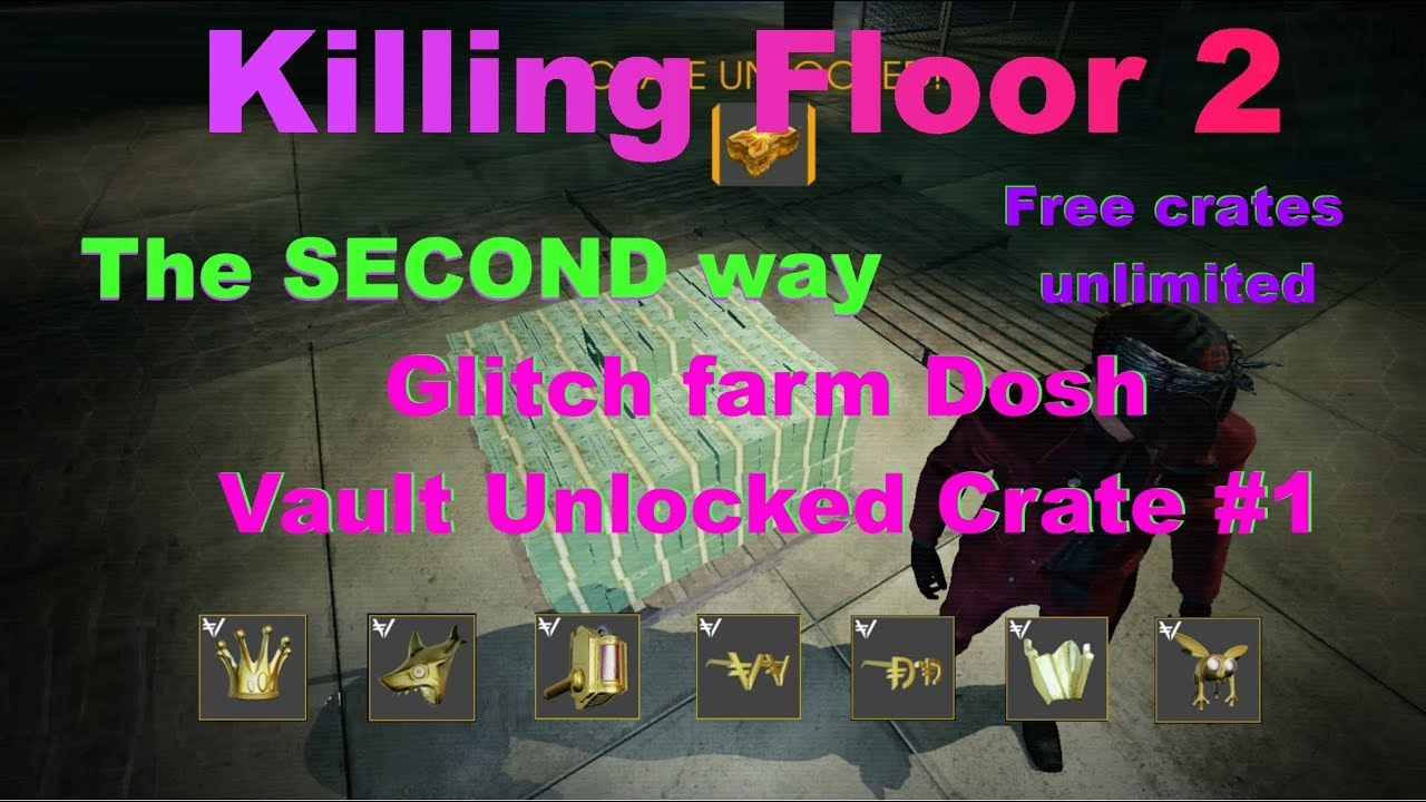 Killing Floor 2 Farm Dosh Vault Crates 1 Glitch V2