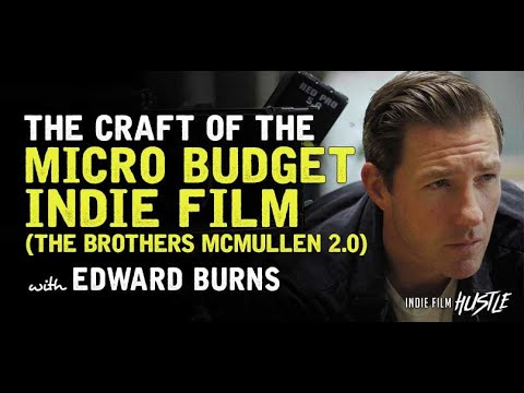 Ed Burns – How to Make a $9000 Feature Film The Brothers McMullen  IFH 160