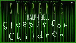 """""""Sleep is for Children"""" • RALPH BELL • SUSPENSE Radio's Best Episodes"""
