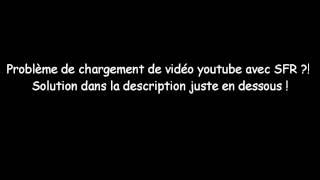 Problème de chargement de vidéo Youtube avec SFR ?! Solution dans la description !