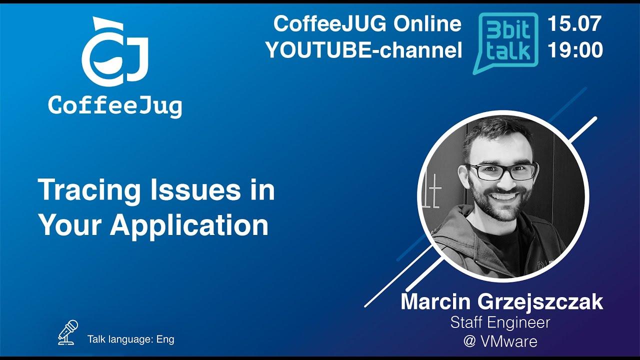 Tracing Issues in Your Application by Marcin Grzejszczak   CoffeeJUG