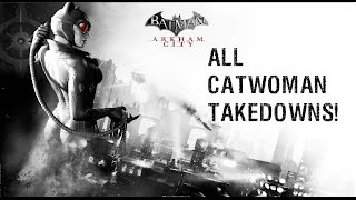 Batman Arkham City- All Catwoman Takedowns!