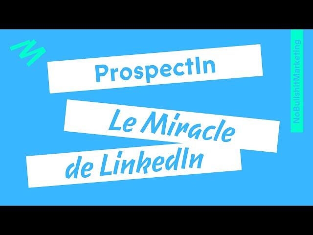 ProspectIn : L'extension MIRACLE pour LinkedIn