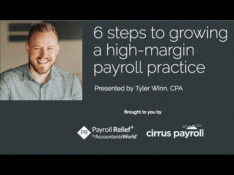6 Steps to Growing a High Margin Payroll Practice by Tyler W