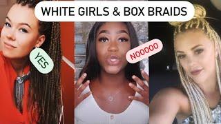 Can White Girls Wear Box Braids? Cultural appropriation or appreciation.