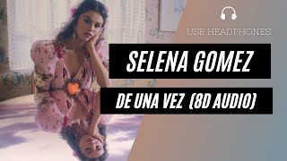 Selena gomez - de una vez (8d audio ...
