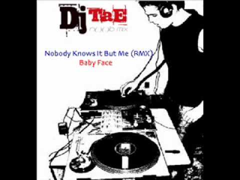 Baby Face   Nobody Knows It But Me RMX