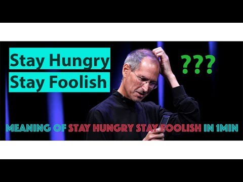 What does Stay hungry Stay Foolish Mean?