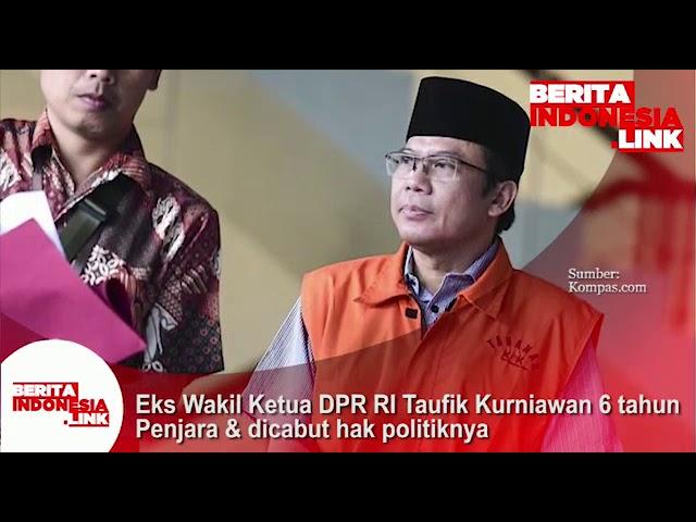 Eks Wakil Ketua DPR RI Taufik Kurniawan, kena 6 tahun penjara dan dicabut hak politiknya.