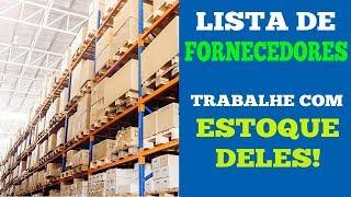 Lista de Fornecedores Brasileiros, Trabalhe com o Estoque Deles - EXCLUSIVO