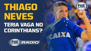 """THIAGO NEVES TERIA VAGA NO CORINTHIANS? """"FOX Sports Rádio"""" debateu interesse no meia do Cruzeiro"""