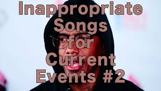 INAPPROPRIATE SONGS FOR CURRENT EVENTS #2