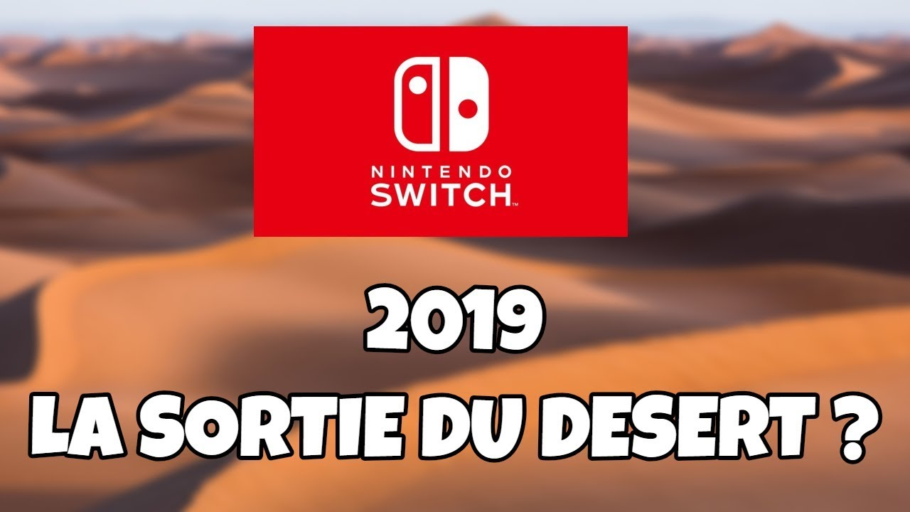 Calendrier Jeux Switch.Nintendo Switch 2019 La Fin Du Desert De 2018