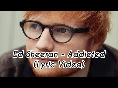 Ed Sheeran - Addicted - Lyrics