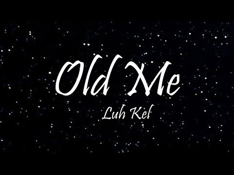 Luh Kel - Old Me (Lyrics)