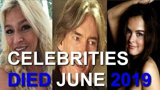 21 CELEBRITIES Who DIED In The End Of JUNE 2019