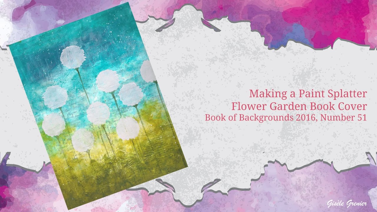 Watercolor book covers - Making A Paint Splatter Flower Garden Book Cover Book Of Backgrounds 51