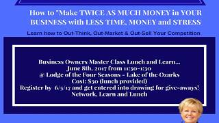 MAKE TWICE AS MUCH MONEY IN YOUR BUSINESS with LESS TIME, MONEY and STRESS! Lake of the Ozarks