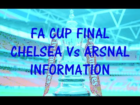 FA CUP FINAL 2017 INFORMATION | CHELSEA Vs ARSNAL