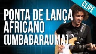 Ponta De Lança Africano (Umbabarauma) (clipe)