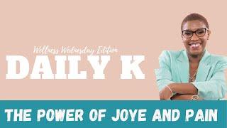 The Power of Joye and Pain | Daily K Wellness Wednesday | Ktteev.com