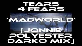 Tears For Fears  - Mad World (Jonnie Polyester Darko Remix)