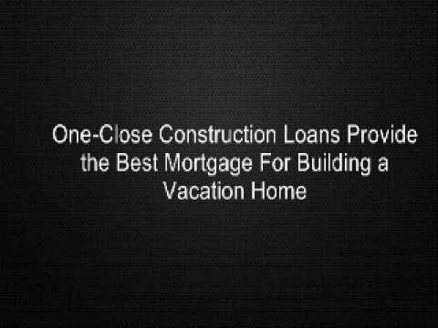One-Close Construction Loans Provide the Best Mortgage For Building a Vacation Home