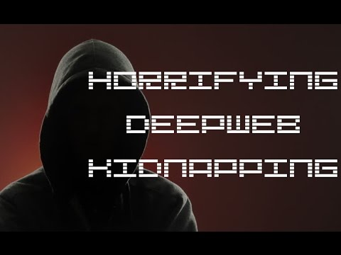 HORRIFYING DEEP WEB STORY (Kidnapping)