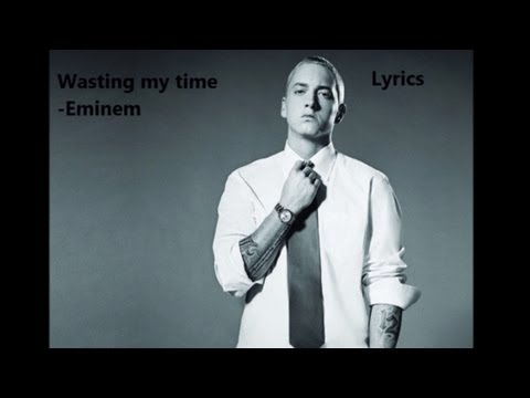 Wasting my time full HD - 8mile (Eminem's Album) Lyrics on screen and description