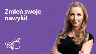 Zmień swoje nawyki! | Iwona Wierzbicka | Porady dietetyka klinicznego