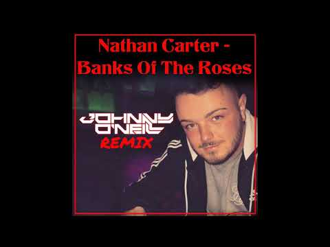 Nathan Carter - Banks Of The Roses (Johnny O'Neill Remix)
