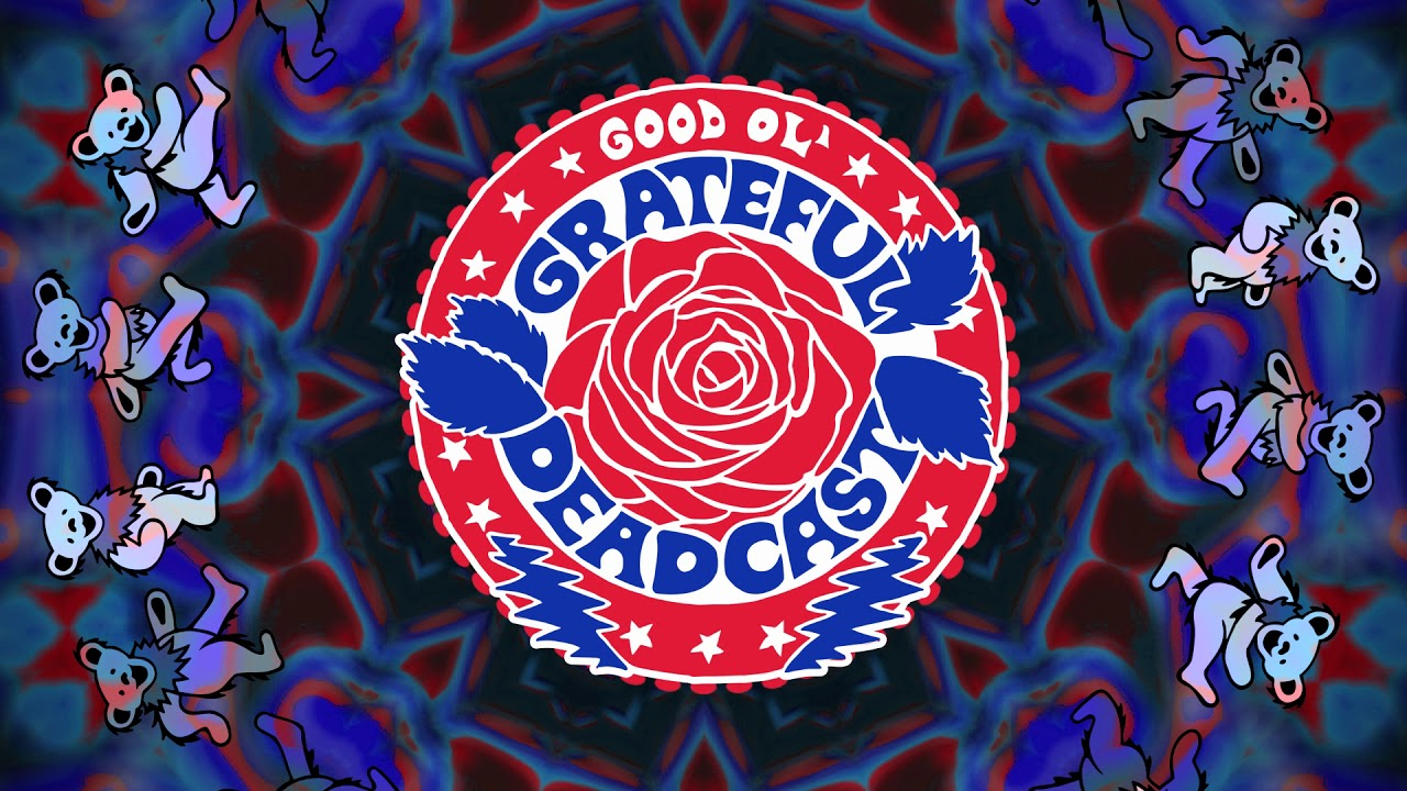 The Good Ol' Grateful Deadcast - BEAR DROPS #1