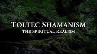Toltec Shamanism: The Spiritual Realism | Documentary