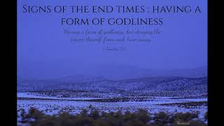 Signs of the End Times : Having a Form of Godliness