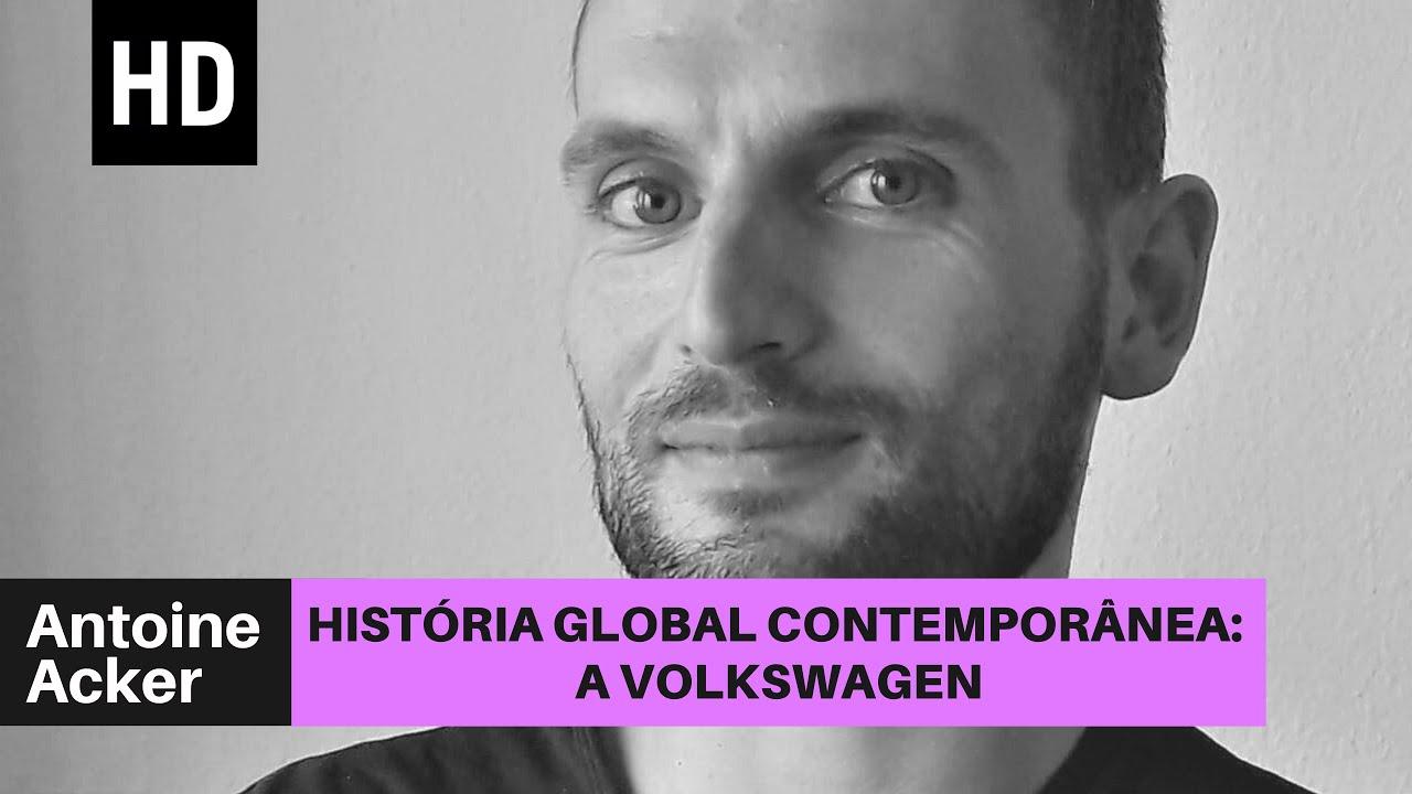 História global contemporânea: a Volkswagen | Antoine Acker