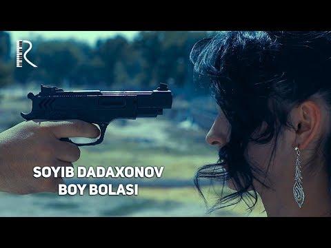 Soyib Dadaxonov - Boy bolasi | Сойиб Дадахонов - Бой боласи