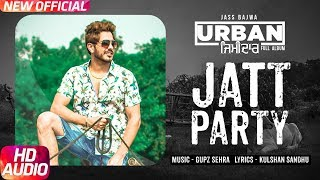 Jatt Party | Jass Bajwa | Audio Song | Latest Punjabi Song 2017 | Urban Zimidar