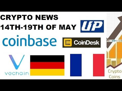 Cryptocurrency News: 14th - 19th of May News (Coinbase, Vechain, France, Germany, Consensus, UPbit)