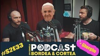 Bordea si Cortea Un simplu podcast USP S2E33 - Papa trece pe la noi (cu Gherghe)