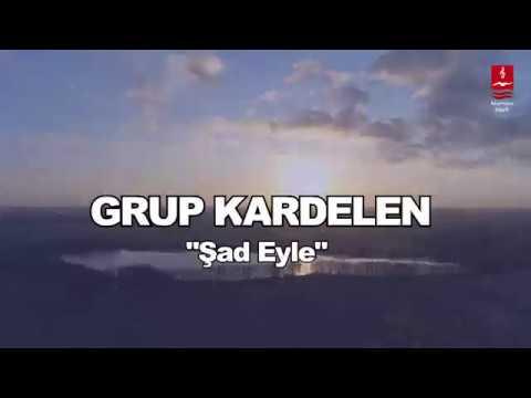 "GRUP KARDELEN  ""ŞAD EYLE"""
