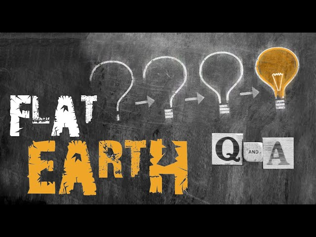 Flat Earth Questions and Answers - Part 1