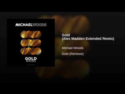 Michael Woods - Gold (Alex Madden Extended Remix)