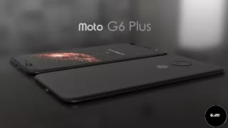 Moto G6 Plus Full Specifications & Official Release Date | Moto G6+ Unboxing & Official Trailer