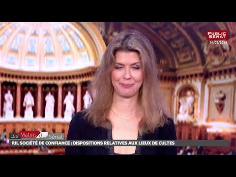 PJL société de confiance : dispositions relatives aux lieux de... - Les matins du Sénat (20/03/2018)