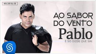 Pablo - Ao Sabor do Vento (É Só Dizer Que Sim) [Áudio Oficial]