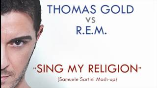 THOMAS GOLD vs R.E.M. - Sing my religion (SAMUELE SARTINI Mash|Up)