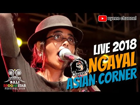 ASIAN CORNER rasa KALUA - NGAYAL (LIVE) At BALI REGGAE STAR FESTIVAL 2018 | UYEEE CHANNEL