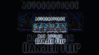 Autoerotique &amp Max Styler - Badman (Torro Torro Remix) (DanJer Flip)