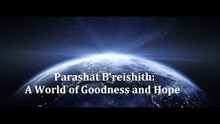 Parashat B'reishith 5782 - A World of Goodness and Hope